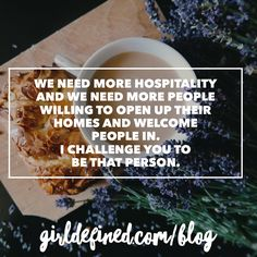 We need more hospitality and we need more people willing to open up their homes and welcome people in. I challenge you to be that person.