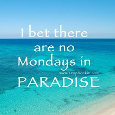 #Beach Quote: I bet there are no Mondays in Paradise