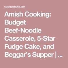 Amish Cooking: Budget Beef-Noodle Casserole, 5-Star Fudge Cake, and Beggar's Supper   Amish 365: Amish Recipes – Amish Cooking
