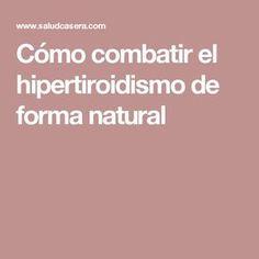 Cómo combatir el hipertiroidismo de forma natural