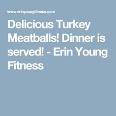 Delicious Turkey Meatballs! Dinner is served! - Erin Young Fitness