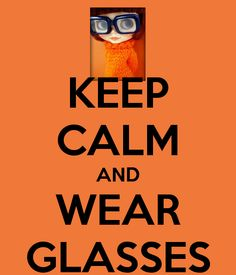 KEEP CALM AND WEAR GLASSES