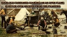 Good Old Fashioned Cooking on an Open Flame 10 Dutch Oven Recipes From The Pioneers