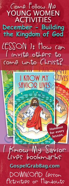 """I KNOW MY SAVIOR LIVES BOOKMARKS – Activity for December Young Women – Theme: """"Building the Kingdom of God in the Latter-Days"""" – Lesson #1 Theme: How can I invite others to come unto Christ? LDS - Christian lesson activities to download from gospelgrabbag.com"""