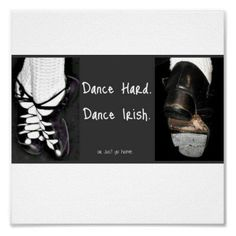 Dance Hard.  Dance Irish. or just go home Posters from Zazzle.com