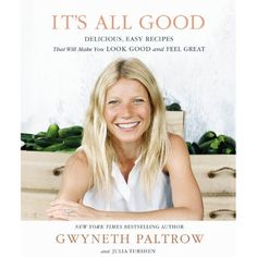 It's All Good: Delicious, Easy Recipes That Will Make You Look Good and Feel Great [Hardcover] by Gwyneth Paltrow (Author)