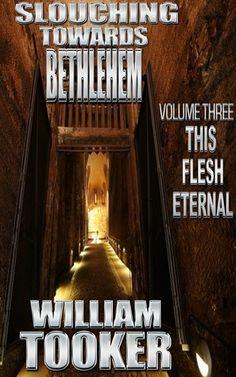 Slouching Towards Bethlehem - Volume 3 - This Flesh Eternal
