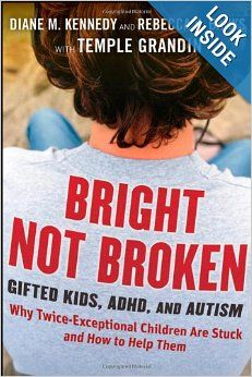 Bright Not Broken: Gifted Kids, ADHD, and Autism: Diane M. Kennedy, Rebecca S. Banks, Temple Grandin: 9780470623329: Amazon.com: Books