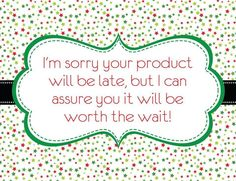 Just in case their product is running late!!! <3