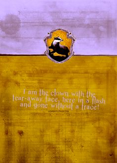 """""""I'm the clown with the tear-away face, here in a flash and gone without a trace."""" House Slogans 