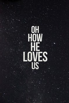 OH, HOW I LOVE JESUS, OH HOW I LOVE JESUS BECAUSE HE FIRST LOVED ME .....THANK YOU JRSUS