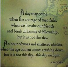 Tolkien writing as Aragorn in The Lord of the Rings. Be courageous, be loyal to friends, and fight until the end. Lotr Quotes, Tolkien Quotes, Movie Quotes, Fandom Quotes, Sherlock Quotes, True Quotes, Jrr Tolkien, Tolkien Books, Book Quotes Love