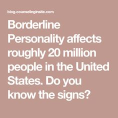 Borderline Personality affects roughly 20 million people in the United States. Do you know the signs?