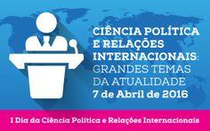 Ciências Politicas e Relações Internacionais 7 de Abril 2016 Salão Nobre da Universidade Fernando Pessoa