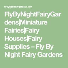 FlyByNightFairyGardens|Miniature Fairies|Fairy Houses|Fairy Supplies – Fly By Night Fairy Gardens