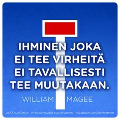 Ihminen joka ei tee virheitä ei tavallisesti tee muutakaan. — William Magee Words Quotes, Wise Words, Life Quotes, Sayings, Quotes About Everything, Lessons Learned In Life, School Quotes, Way Of Life, Einstein
