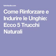 Come Rinforzare e Indurire le Unghie: Ecco 5 Trucchi Naturali Natural Medicine, Health And Beauty, The Cure, Beauty Hacks, Manicure, Nail Designs, Make Up, Healthy, Tips