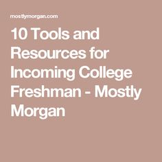 10 Tools and Resources for Incoming College Freshman - Mostly Morgan