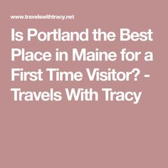 Is Portland the Best Place in Maine for a First Time Visitor? - Travels With Tracy