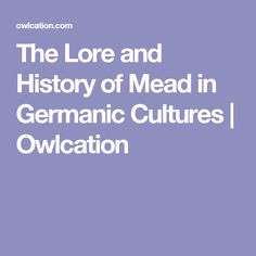 The Lore and History of Mead in Germanic Cultures | Owlcation
