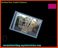 Building Plans Crooked Playhouses 094538 - Woodworking Plans and Projects!