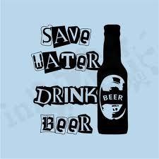 Save Water, Drink Beer!!