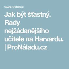 Jak být šťastný. Rady nejžádanějšího učitele na Harvardu. | ProNáladu.cz