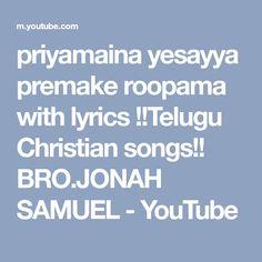 priyamaina yesayya premake roopama with lyrics !!Telugu Christian songs!! BRO.JONAH SAMUEL - YouTube Jesus Songs, Christian Songs, Telugu, Bro, Lyrics, Youtube, Song Lyrics, Youtubers, Youtube Movies