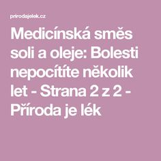 Medicínská směs soli a oleje: Bolesti nepocítíte několik let - Strana 2 z 2 - Příroda je lék Detox, Health Fitness, Math Equations, Let It Be, Anatomy, Fitness, Health And Fitness