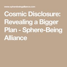 Cosmic Disclosure: Revealing a Bigger Plan - Sphere-Being Alliance