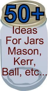 50+ ideas to do with those jars- Mason, Kerr, Ball etc… Crafty, decorating, Storage ideas etc…