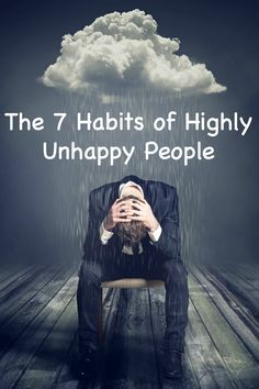 The 7 Habits of Highly Unhappy People ~ http://thepowerofhappy.com/the-7-habits-of-highly-unhappy-people/