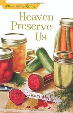 Heaven Preserve Us: A Home Crafting Mystery (A Home Crafting Mystery) « Library User Group