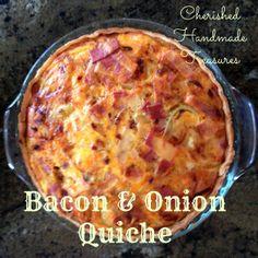 Cherished Handmade Treasures--Bacon & Onion Quiche