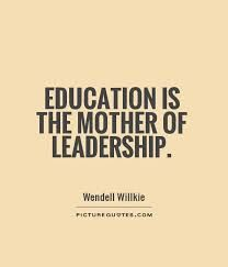 Education is the mother of leadership