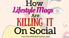 How Lifestyle Mags are killing it on social
