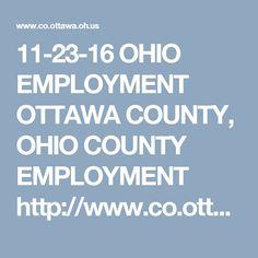 11-23-16 OHIO EMPLOYMENT  OTTAWA COUNTY, OHIO COUNTY EMPLOYMENT http://www.co.ottawa.oh.us/index.php/employment/