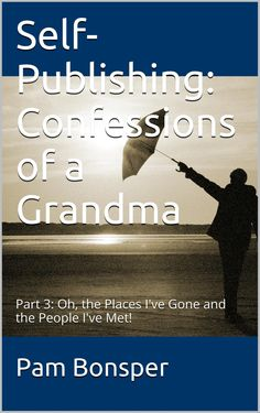 Book Review: Self Publishing: Confessions of a Grandma: Part 3: Oh, the Places I've gone, and the People I've Met! | Pukah Works