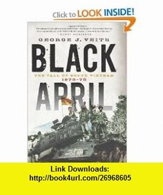 Black April The Fall of South Vietnam, 1973-75 (9781594035722) George J Veith , ISBN-10: 1594035725  , ISBN-13: 978-1594035722 ,  , tutorials , pdf , ebook , torrent , downloads , rapidshare , filesonic , hotfile , megaupload , fileserve
