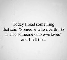 """Someone who overthinks is also someone who overloves. quotes deep 100 Sad """"Being Ignored Quotes & Sayings"""" Positive Quotes For Life Encouragement, Positive Quotes For Life Happiness, Good Positive Quotes, Meaningful Quotes, Motivational Quotes, Funny Quotes, Inspirational Quotes, Sad Sayings, Quotes Quotes"""