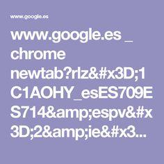 www.google.es _ chrome newtab?rlz=1C1AOHY_esES709ES714&espv=2&ie=UTF-8