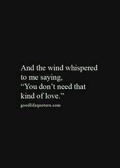 """And the wind whispered to me saying, 'You don't need that kind of love.'"" #betrayal #selfish #manipulative"