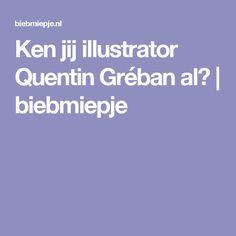 Ken jij illustrator Quentin Gréban al?   biebmiepje