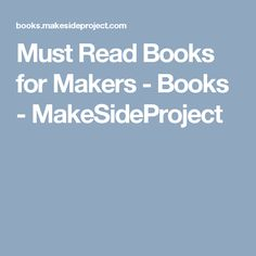 Must Read Books for Makers - Books - MakeSideProject Read Books, Reading, Reading Books, Libros