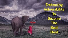 Embracing Vulnerability To Become The Real Deal