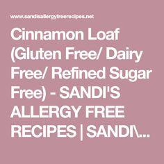 Cinnamon Loaf (Gluten Free/ Dairy Free/ Refined Sugar Free) - SANDI'S ALLERGY FREE RECIPES   SANDI\\'S ALLERGY FREE RECIPES