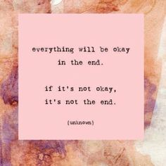 If it's not ok, it's not the end.