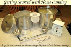 Getting Started with Home Canning - Home canning basics. Equipment needed for water bath/pressure canning. Will my pressure canner explode?
