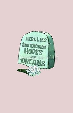 Spongebob Here Lies Squidward's Hopes and Dreams