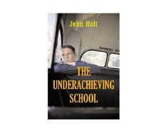 Do You Need a Teacher to Learn How to Write?: <i>The Underachieving School</i> by John Holt (1969; rpt. by Sentient Publications, 2005)